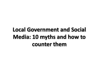 Local Government and Social Media: 10 myths and how to counter them