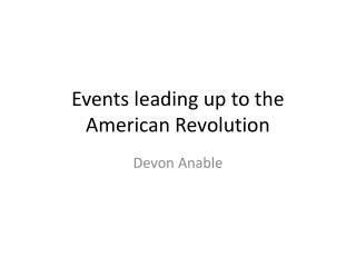 Events leading up to the American Revolution