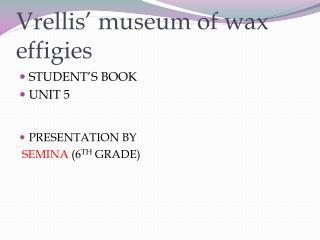 Vrellis ' museum of wax effigies