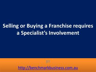 Selling a Franchise requires a Specialist's Involvement