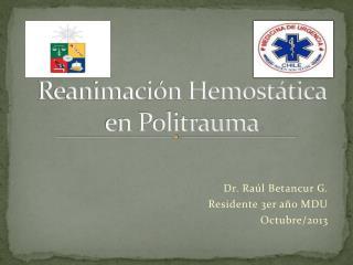 Reanimación Hemostática en Politrauma
