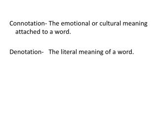 Connotation- The emotional or cultural meaning attached to a word.
