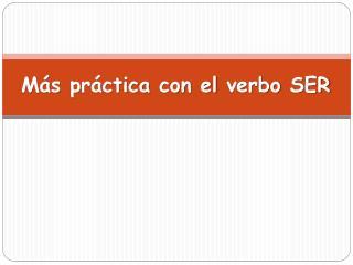 Más práctica  con el  verbo  SER