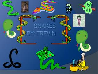 Snakes By : trevin