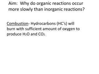 Aim:  Why do organic reactions occur more slowly than inorganic reactions?