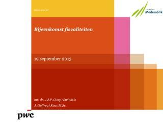 Bijeenkomst  fiscaliteiten 19 september 2013 mr. dr. J.J.P. (Joep) Swinkels