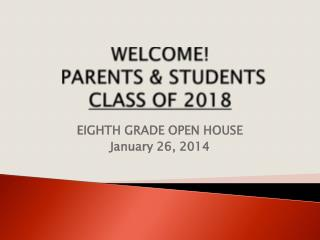 WELCOME! PARENTS & STUDENTS CLASS OF 2018