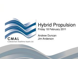 Hybrid Propulsion Friday 18 February 2011 Andrew Duncan Jim Anderson