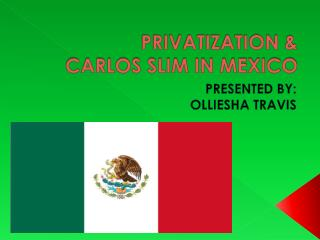PRIVATIZATION & CARLOS SLIM IN MEXICO