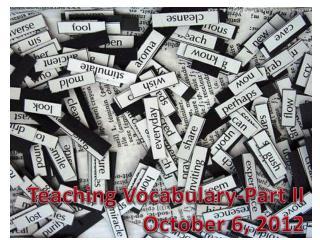 Teaching  Vocabulary-Part II October  6, 2012