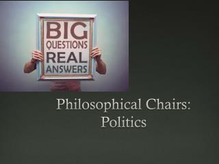 Philosophical Chairs: Politics