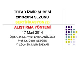 TÜFAD İZMİR ŞUBESİ 2013-2014 SEZONU SERTİFİKASYON (2) ALIŞTIRMA YÖNTEMİ 17 Mart 2014