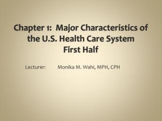 Chapter 1:  Major Characteristics of the U.S. Health Care  System First Half