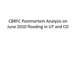 CBRFC Postmortem Analysis on June 2010 flooding in UT and CO