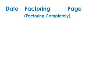 Date    Factoring           Page (Factoring Completely)
