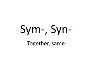 Sym-,  Syn -