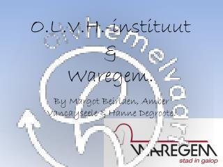 O.L.V.H.-instituut  &  Waregem .