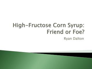 High-Fructose Corn Syrup: Friend or Foe?