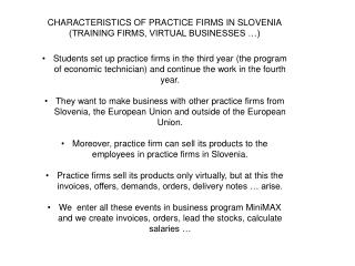 CHARACTERISTICS OF PRACTICE FIRMS IN SLOVENIA (TRAINING FIRMS, VIRTUAL BUSINESSES …)