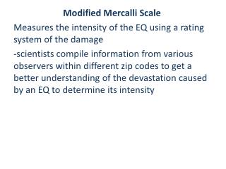 Modified  Mercalli  Scale Measures the intensity of the EQ using a rating system of the damage