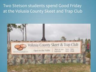 Two  Stetson students spend  Good Friday at the Volusia County Skeet and Trap Club