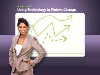 Component  3 Using Technology to Picture Change