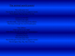 The animal world poem! The snake goes hiss! The Gorilla  goes thump with his gigantic hands.