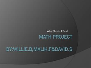 Math Project by:willie.b,malik.f&David.s