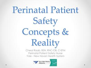 Perinatal Patient Safety Concepts & Reality