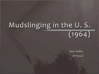 Mudslinging in the U. S.  (1964)