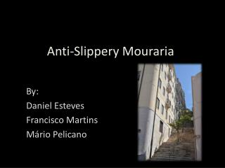 Anti-Slippery  Mouraria