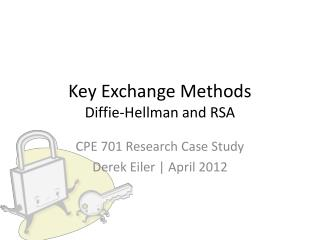 Key Exchange Methods Diffie-Hellman and RSA