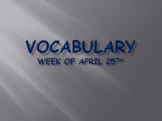 Vocabulary Week of April 25 th