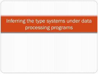 Inferring the type systems under data processing programs