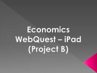 Economics  WebQuest  – iPad (Project B)