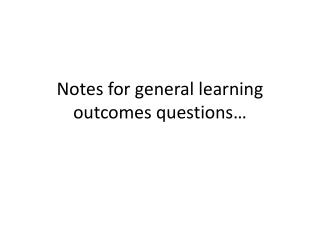 Notes for general learning outcomes questions�