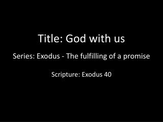 Title: God with us  Series: Exodus - The fulfilling of a promise