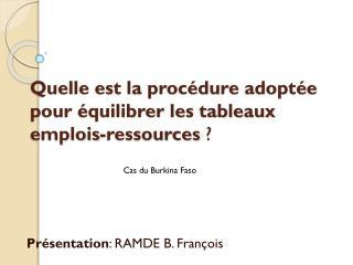 Quelle est la procédure adoptée pour  équilibrer  les tableaux emplois-ressources ?