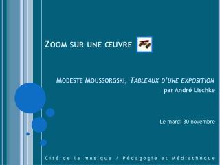 Zoom sur une œuvre Modeste Moussorgski,  Tableaux d'une exposition