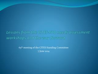 Lessons from the CITES-FAO needs assessment workshops and the way forward
