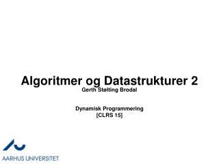 Algoritmer og Datastrukturer 2 Dynamisk Programmering [CLRS 15]