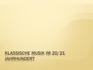 Klassische Musik im 20/21 Jahrhundert