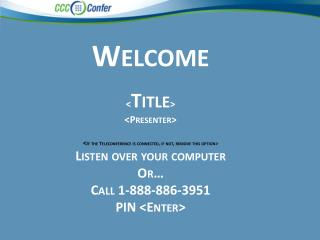 Welcome < Title > <Presenter> < If the Teleconference is connected, if not, remove this option>