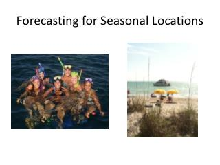 Forecasting for Seasonal Locations