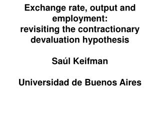 Exchange rate, output and employment:  revisiting the contractionary devaluation hypothesis  Sa l Keifman  Universidad d