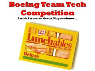 Boeing Team Tech Competition I wish I were an  O scar  M ayer wiener…