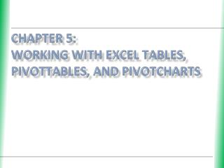 Chapter 5 :  Working with Excel Tables, PivotTables, and  PivotCharts