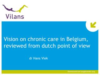 Vision  on  chronic  care in Belgium, reviewed from dutch  point of view