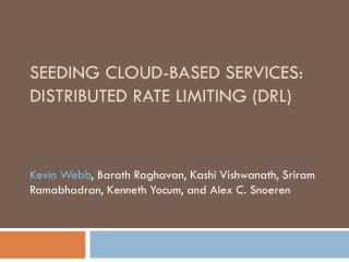 Seeding Cloud-based services: Distributed Rate Limiting (DRL)