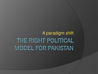 the right political model for PAKISTAN